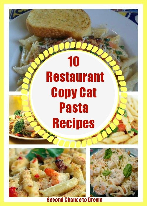 Second Chance to Dream: 10 Restaurant Copy Cat Pasta Recipes