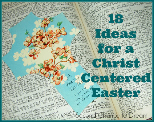 Second Chance to Dream: 18 Ideas for a Christ Centered Easter #Easter #ChristcenteredEaster
