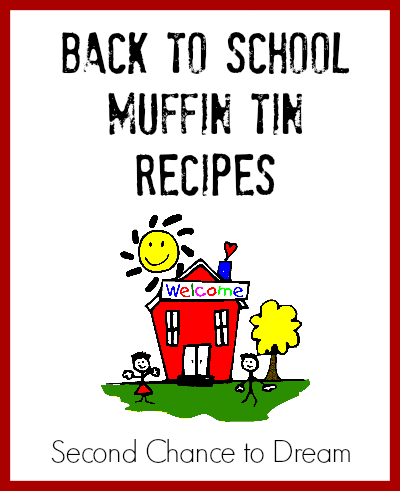 Second Chance to Dream: Back to School Muffin Tin Recipes