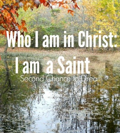 Second Chance to Dream: Who I am in Christ: I am a Saint