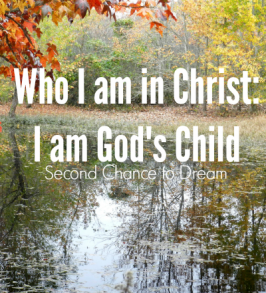 Second Chance to Dream: Who I am in Christ: I am God's Child