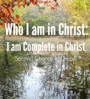 Second Chance to Dream: Who I am In Christ: I am Complete #biblestudy #lifelesson