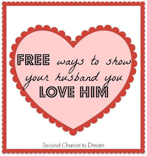 Second Chance to Dream: Free Ways to show your husband you love him. #marriage