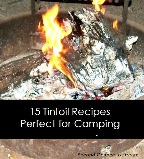 Second Chance to Dream: 15 Tinfoil Recipes perfect for camping