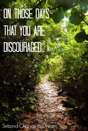 On those days that you are discouraged...