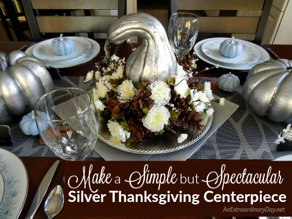 Make a Simple but Spectacular Silver Thanksgiving Centerpiece Thanksgiving Tablescapes