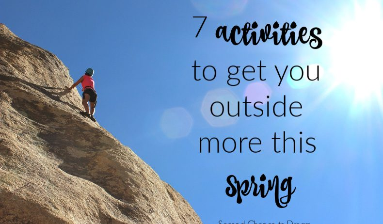 Second Chance to Dream: 7 Activities to get you outside this spring