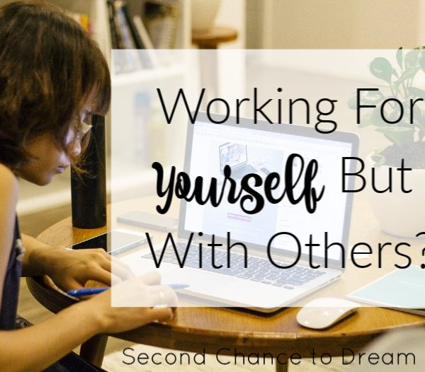 Second Chance to Dream: Working for yourself but with Others