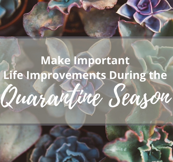 Make Important Life Improvements During Quarantine Season